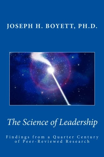 Science of Leadership: Findings from a Quarter Century of Peer-Reviewed Research (9781483912776) by Joseph H. Boyett