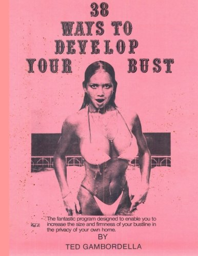 38 Ways to Develop Your Bust: Grow 1 to 2 cup sizes with exercise: Gambordella, Grandmaster Ted