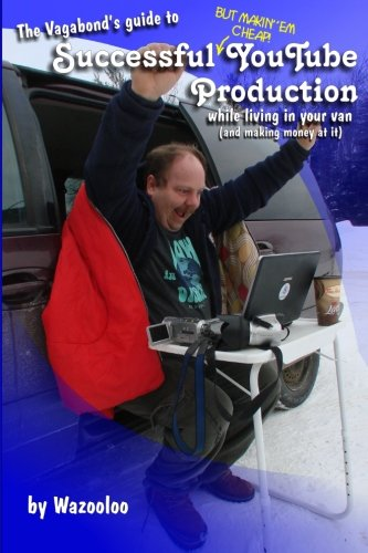 9781483915098: The Vagabond's Guide to Successful (but makin'em cheap) YouTube Production: While Living in your Van (and making money at it)