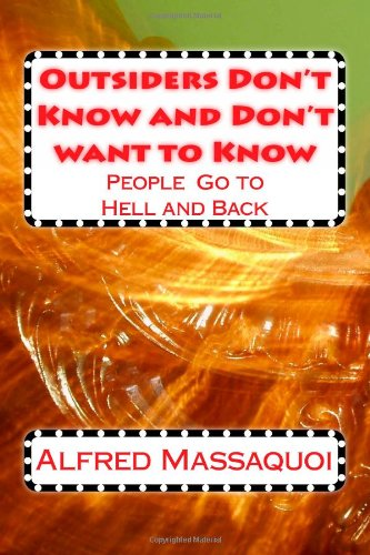 9781483915128: Outsiders Don't Know and Don't Want to Know: People Go to Hell and Back