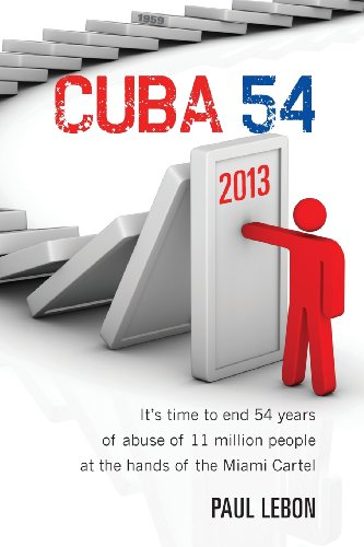 Cuba 54: Itâ  s time to end 54 years of abuse of 11 million people at the hands of the Miami Cartel...