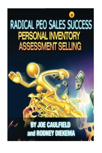 Radical PEO Sales Success: Personal Inventory Assessment Selling (Rapid Sales Success) (Volume 2): ...