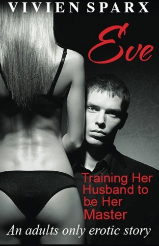 9781483917696: Eve... Training Her Husband to be Her Master