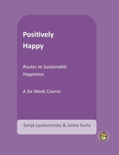 9781483918587: Positively Happy: Routes to Sustainable Happiness (The Positive Psychology Workbook Series)