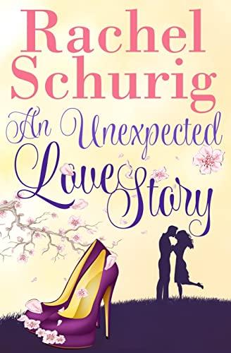 An Unexpected Love Story: Rachel C Schurig
