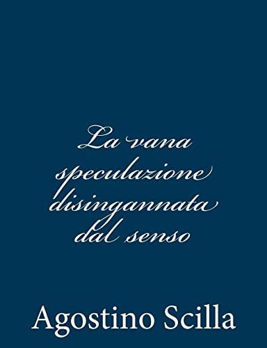 La vana speculazione disingannata dal senso (Italian Edition): Agostino Scilla