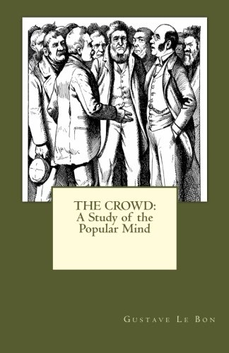 The Crowd: A Study of the Popular Mind: Le Bon, Gustave