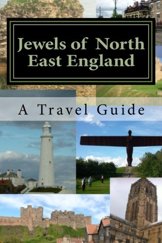 Jewels of North East England: A Travel Guide: Lee, Sarah