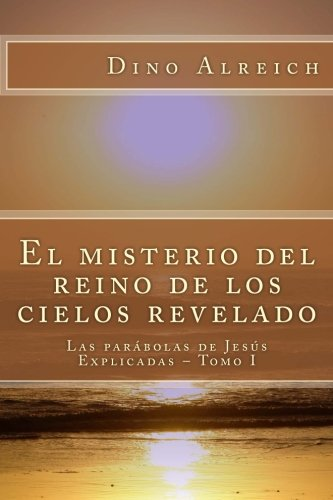 9781483927459: El Misterio del Reino de Los Cielos Revelado: Las Parabolas de Jesus Explicadas - Tomo I: Volume 1 (Las parábolas de Jesús)