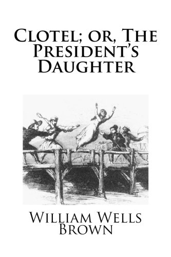 9781483927824: Clotel; or, The President's Daughter