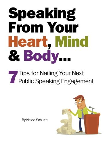 9781483928272: Speaking From Your Heart, Mind & Body...: 7 Tips for Nailing Your Next Public Speaking Engagement