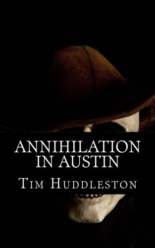 Annihilation In Austin: The Servant Girl Annihilator: Huddleston, Tim