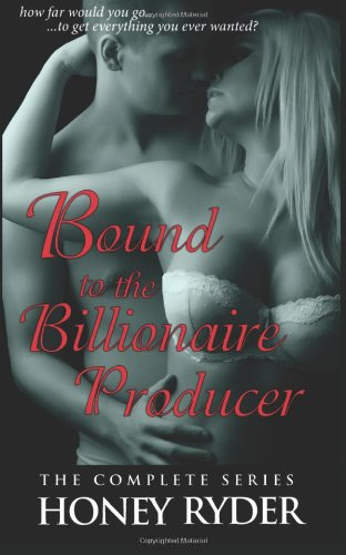 9781483929491: Bound to the Billionaire Producer: The Complete Collection (BDSM Erotic Romance)
