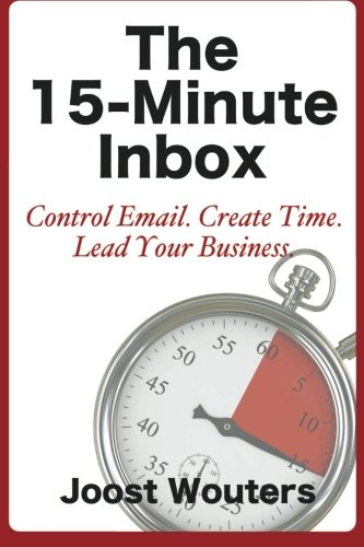 9781483929736: The 15-Minute Inbox: Control Email. Create Time. Lead Your Business.