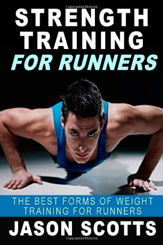 9781483930527: Strength Training For Runners: The Best Forms of Weight Training for Runners (Ultimate How To Guides)