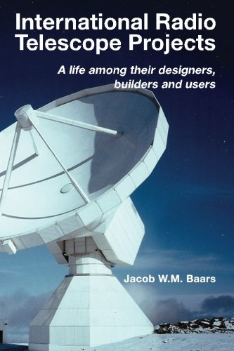 9781483933276: International Radio Telescope Projects: A life among its designers, builders and users