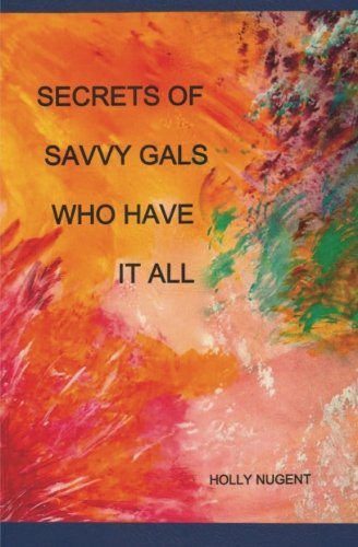 9781483933313: Secrets of Savvy Gals Who Have it All