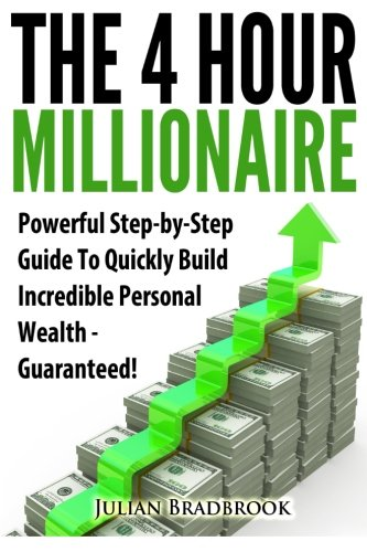 The 4 Hour Millionaire: Powerful Step-by-Step Guide To Quickly Build Incredible Personal Wealth - ...