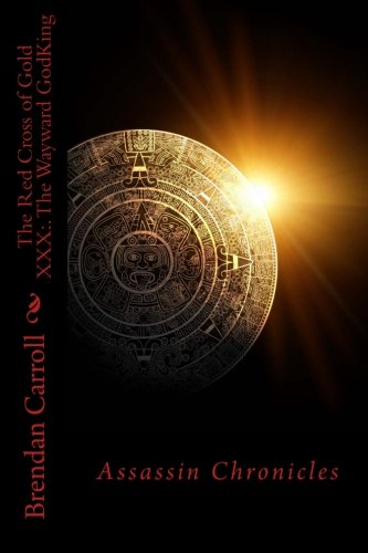 9781483934679: The Red Cross of Gold XXX:. The Wayward GodKing: Assassin Chronicles (The Assassin Chronicles) (Volume 30)
