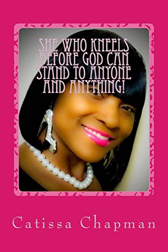 9781483934952: She who kneels before GOD can STAND to anyone and anything!