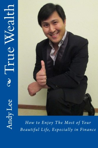 9781483936246: True Wealth: How to Enjoy The Most of Your Beautiful Life, Especially in Finance