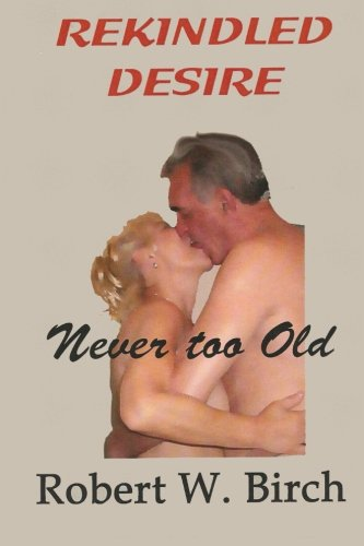 9781483939186: Rekindled Desire: Never too Old
