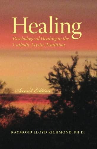 Healing: Psychological Healing in the Catholic Mystic Tradition: Richmond Ph.D., Raymond Lloyd