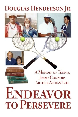 Endeavor to Persevere: A Memoir on Jimmy Connors, Arthur Ashe, Tennis and Life: Mr Douglas ...