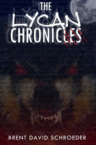 The Lycan Chronicles: Schroeder, Brent David