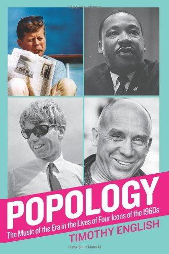 Popology: The Music of the Era in the Lives of Four Icons of the 1960s: English, Timothy