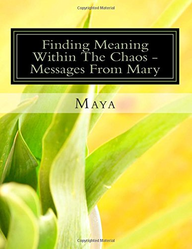 9781483943992: Finding Meaning Within The Chaos - Messages From Mary: 6 Week Course