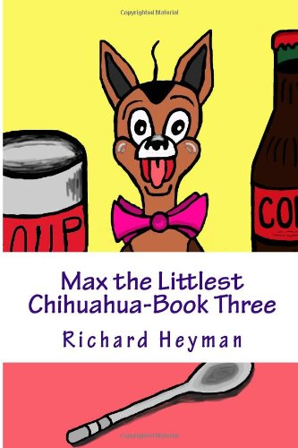 9781483947860: Max the Littlest Chihuahua-Book Three: Growing Strong