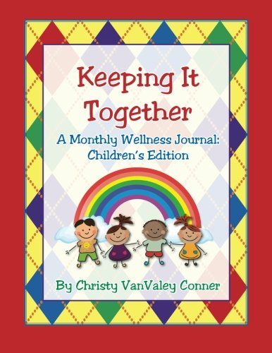 9781483949048: Keeping it Together: Children's Edition: A Monthly Wellness Journal