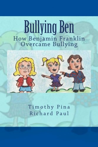 9781483951027: Bullying Ben: How Benjamin Franklin Overcame Bullying