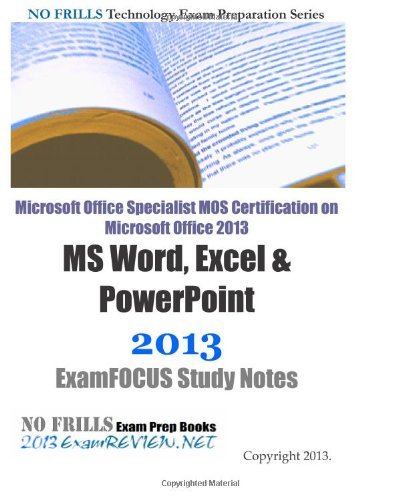 9781483951898: Microsoft Office Specialist MOS Certification on Microsoft Office 2013 MS Word, Excel & PowerPoint 2013 ExamFOCUS Study Notes
