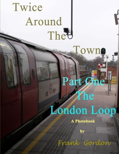 9781483952581: Twice Around The Town - Part One: The London Loop: A Photobook