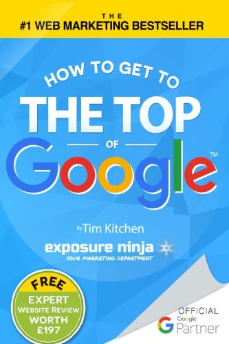 9781483952628: How To Get to the Top of Google: The Plain English Guide to SEO (Including Penguin, Panda and EMD updates)