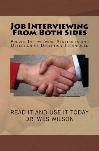 Job Interviewing From Both Sides: Proven Interivewing Strategies and Detection of Deception ...