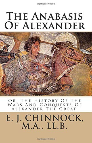 9781483954790: The Anabasis Of Alexander: Or, The History Of The Wars And Conquests Of Alexander The Great.