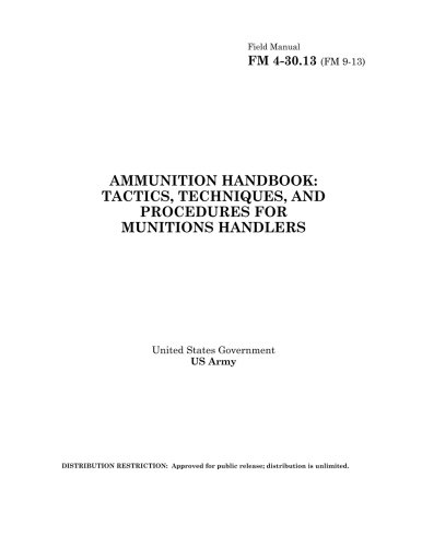 9781483956084: Field Manual FM 4-30.13 (FM 9-13) Ammunition Handbook: Tactics, Techniques, and Procedures for Munitions Handlers