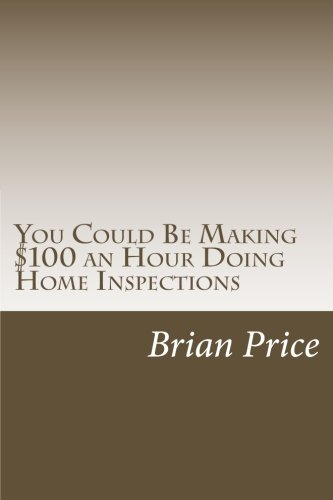 9781483956602: You Could Be Making $100 an Hour Doing Home Inspections