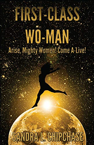 9781483958446: First-Class Wo-man: Arise, Mighty Women! Come A-Live!