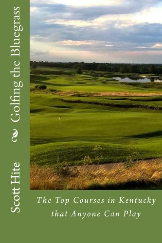 9781483958729: Golfing the Bluegrass: The Top Courses in Kentucky that Anyone Can Play