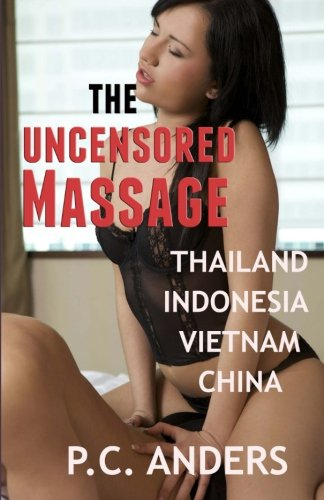 9781483959191: The Uncensored Massage: Thailand, Indonesia, Vietnam, and China