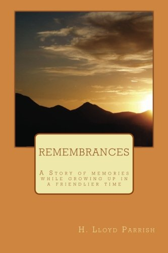 9781483960586: Remembrances: A Story of memories while growing up in a friendlier time