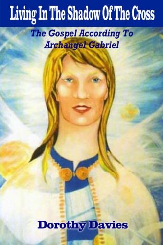 9781483960692: Living In The Shadow Of The Cross: The Gospel According To Archangel Gabriel
