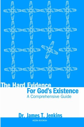 The Hard Evidence for God's Existence: A: Dr. James T.