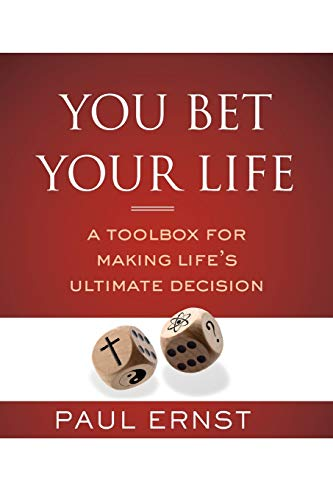 You Bet Your Life: A Toolbox for Making Life's Ultimate Decision: Ernst, Paul