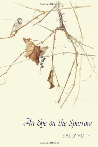 An Eye on the Sparrow: The Bird Lover's Bible (1483962814) by Sally Roth