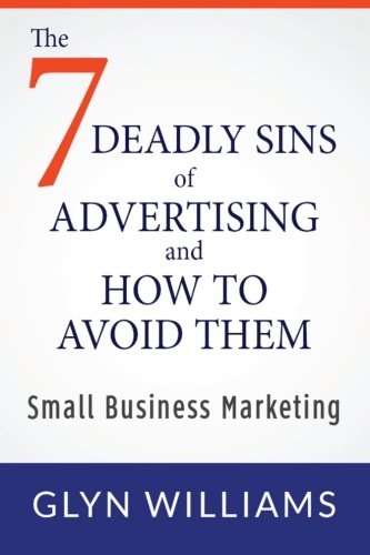 9781483962849: The Seven Deadly Sins of Advertising and How To Avoid Them: Small Business Marketing